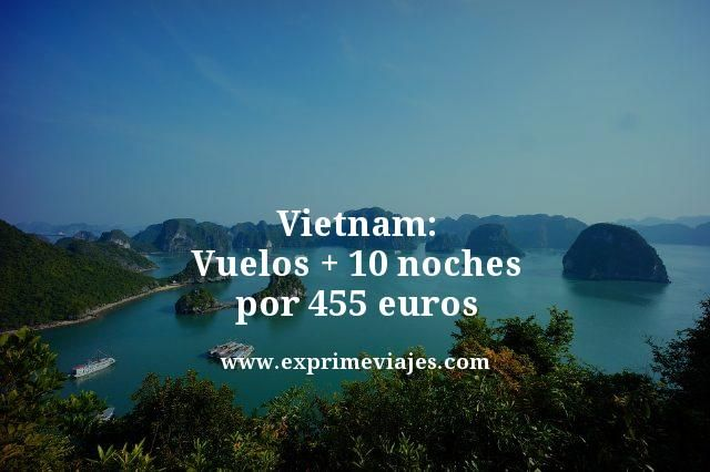 VIETNAM: VUELOS + 10 NOCHES POR 455EUROS