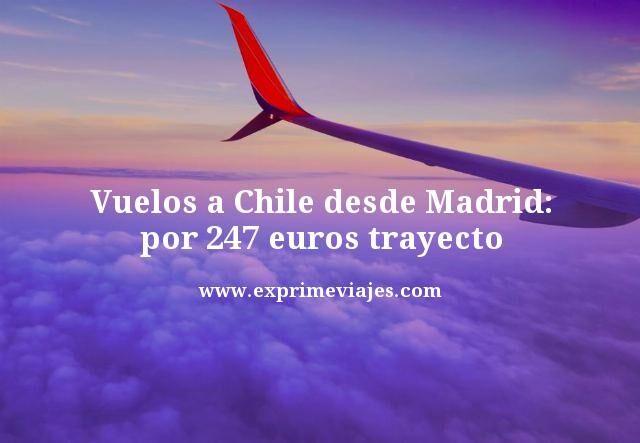VUELOS A CHILE DESDE MADRID POR 247EUROS TRAYECTO