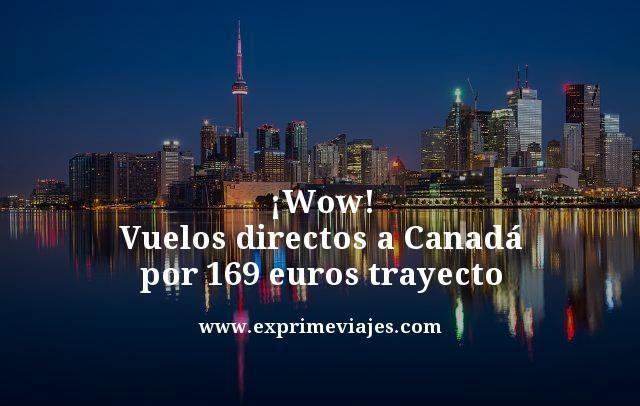 ¡WOW! VUELOS DIRECTOS A CANADÁ POR 169EUROS TRAYECTO