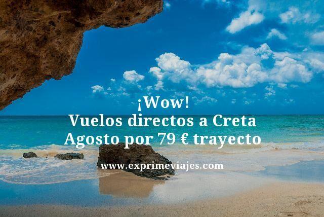 ¡WOW! VUELOS DIRECTOS A CRETA EN AGOSTO POR 79EUROS TRAYECTO