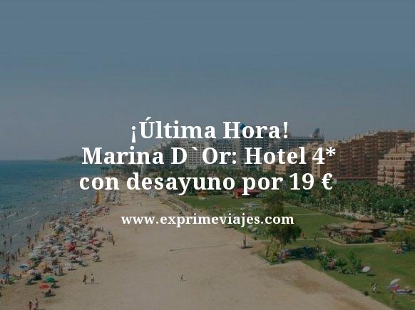¡ÚLTIMA HORA! MARINA D`OR: HOTEL 4* CON DESAYUNO POR 19EUROS
