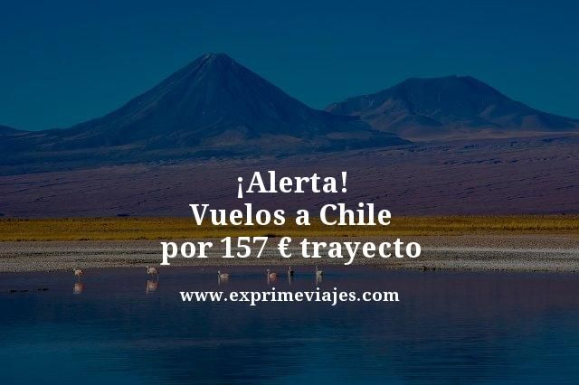 ¡ALERTA! VUELOS A CHILE POR 157EUROS TRAYECTO