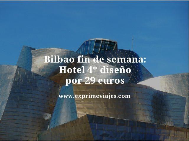 BILBAO FIN DE SEMANA: HOTEL 4* DISEÑO POR 29EUROS