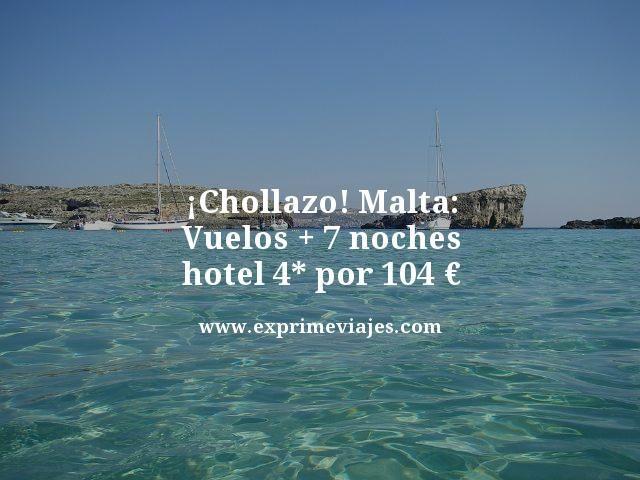 ¡CHOLLAZO! MALTA: VUELOS + 7 NOCHES HOTEL 4* POR 104EUROS