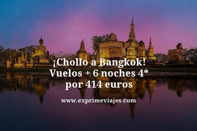 ¡CHOLLO! BANGKOK: VUELOS + 6 NOCHES 4* POR 414EUROS