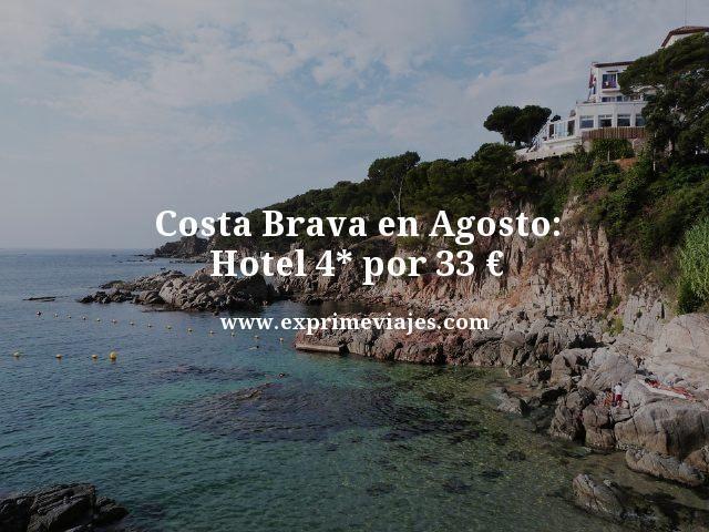 COSTA BRAVA EN AGOSTO: HOTEL 4* POR 33EUROS