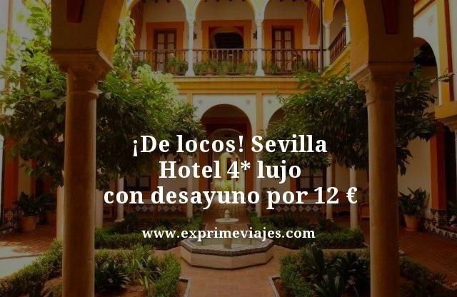 ¡DE LOCOS! SEVILLA: HOTEL 4* LUJO CON DESAYUNO POR 12EUROS