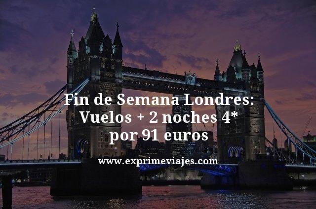 Londres fin de semana: vuelos + 2 noches hotel 4* por 91euros