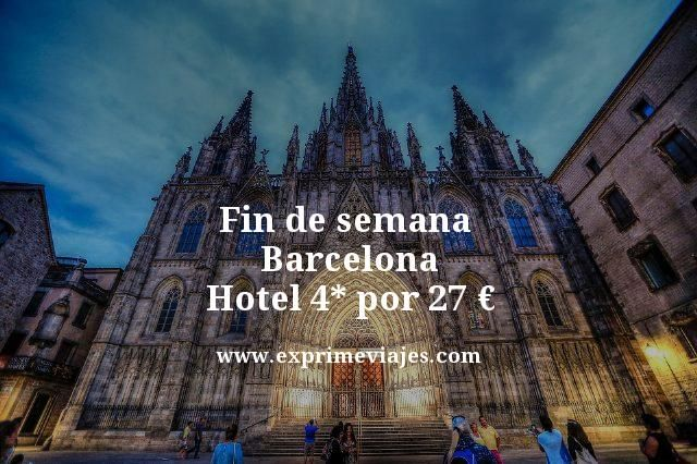 Barcelona fin de semana: Hotel 4* por 27euros