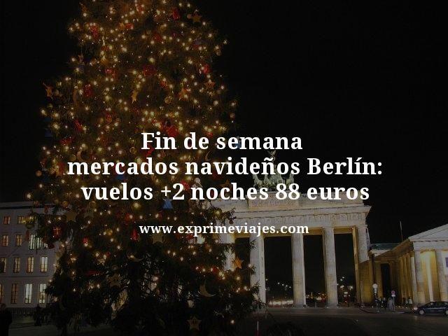 FIN DE SEMANA MERCADOS NAVIDEÑOS BERLÍN: VUELOS + 2 NOCHES POR 88EUROS