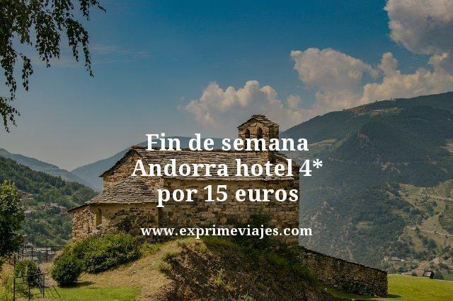 FIN DE SEMANA ANDORRA: HOTEL 4* POR 15EUROS