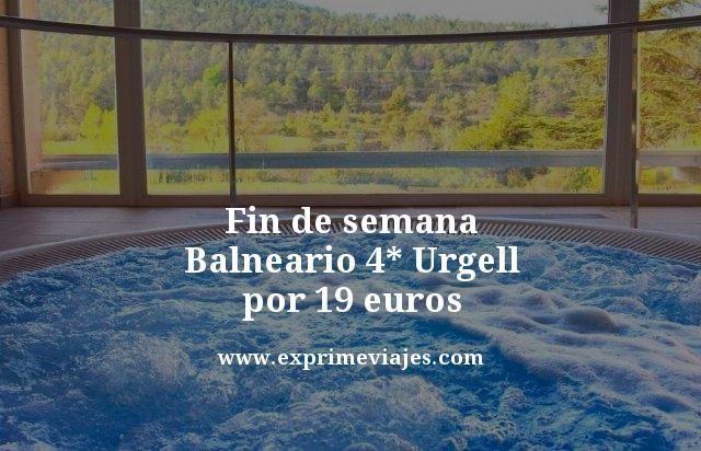 Fin de semana Balneario 4* Urgell: por 19euros