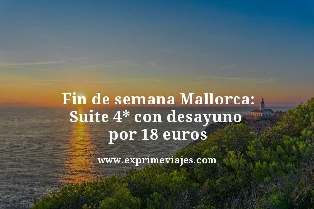 FIN DE SEMANA MALLORCA: SUITE 4* CON DESAYUNO POR 18EUROS