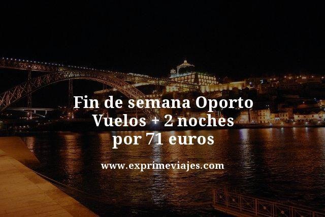 FIN DE SEMANA OPORTO: VUELOS + 2 NOCHES POR 71EUROS
