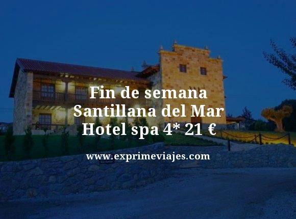 FIN DE SEMANA SANTILLANA DEL MAR: HOTEL SPA 4* POR 21EUROS