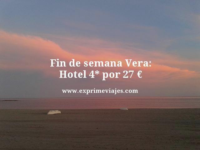 FIN DE SEMANA EN VERA: HOTEL 4* POR 27EUROS