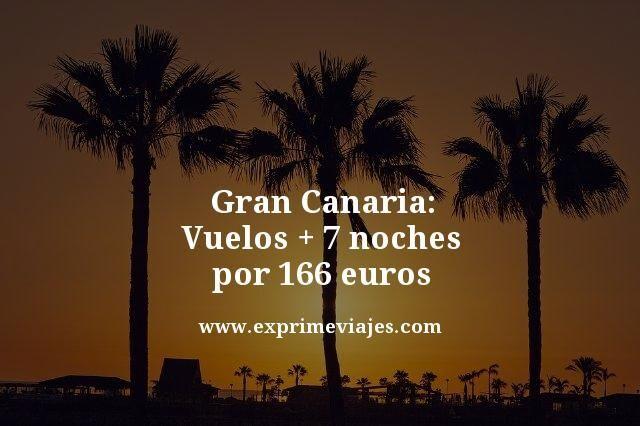 GRAN CANARIA: VUELOS + 7 NOCHES POR 166EUROS