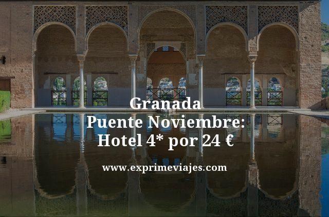 GRANADA PUENTE NOVIEMBRE: HOTEL 4* CON DESAYUNO POR 24EUROS
