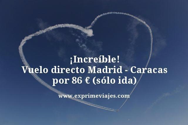 ¡INCREÍBLE! VUELO DIRECTO A CARACAS POR 86EUROS (SÓLO IDA)