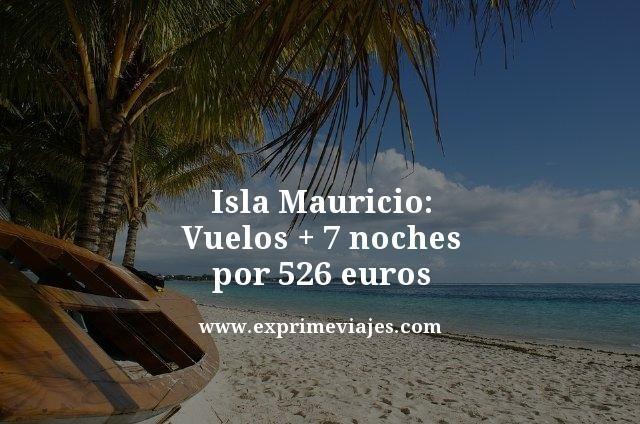ISLA MAURICIO: VUELOS + 7 NOCHES POR 526EUROS