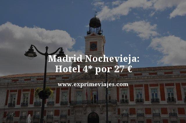 MADRID NOCHEVIEJA: HOTEL 4* POR 27EUROS