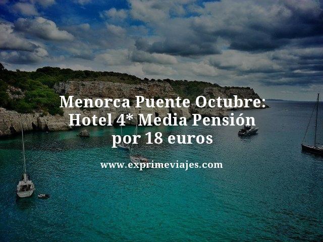 MENORCA PUENTE OCTUBRE: HOTEL 4* MEDIA PENSIÓN POR 18EUROS