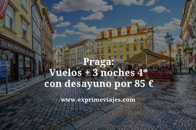 PRAGA: VUELOS + 3 NOCHES 4* CON DESAYUNO POR 85EUROS