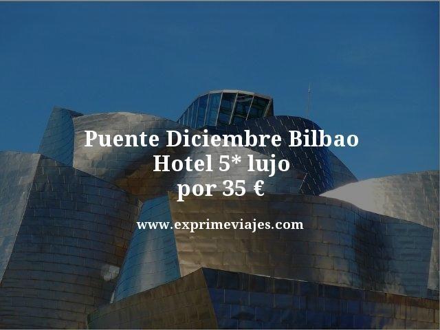 PUENTE DICIEMBRE BILBAO: HOTEL 5* LUJO POR 35EUROS