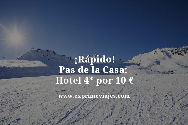 ¡RÁPIDO! PAS DE LA CASA (ANDORRA) HOTEL 4* POR 10EUROS