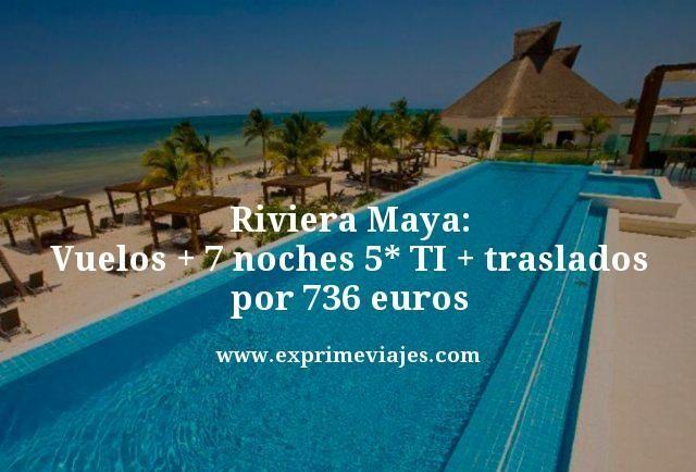 RIVIERA MAYA: VUELOS + 7 NOCHES 5* TODO INCLUIDO + TRASLADOS + SEGURO POR 736EUROS