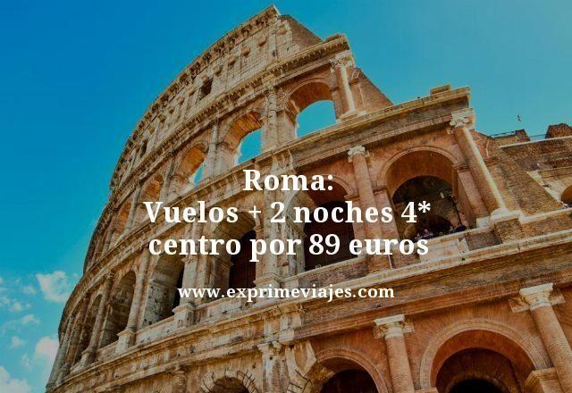 ROMA: VUELOS + 2 NOCHES 4* CENTRO POR 89EUROS
