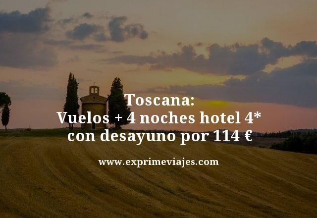 TOSCANA: VUELOS + 4 NOCHES HOTEL 4* CON DESAYUNO POR 114EUROS