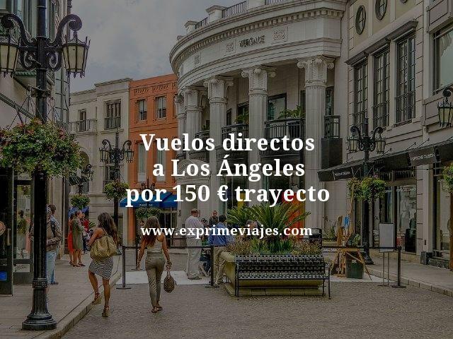 VUELOS DIRECTOS A LOS ANGELES POR 150EUROS TRAYECTO