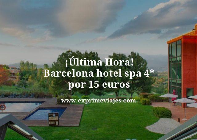 ¡Última hora! Barcelona hotel Spa 4* por 15euros