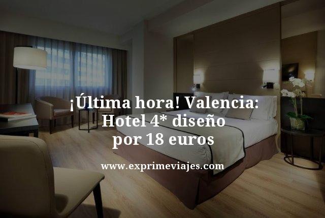 ¡ÚLTIMA HORA! VALENCIA: HOTEL 4* DISEÑO POR 18EUROS