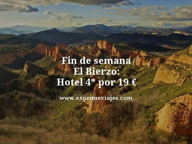 FIN DE SEMANA EN EL BIERZO: HOTEL 4* POR 19EUROS