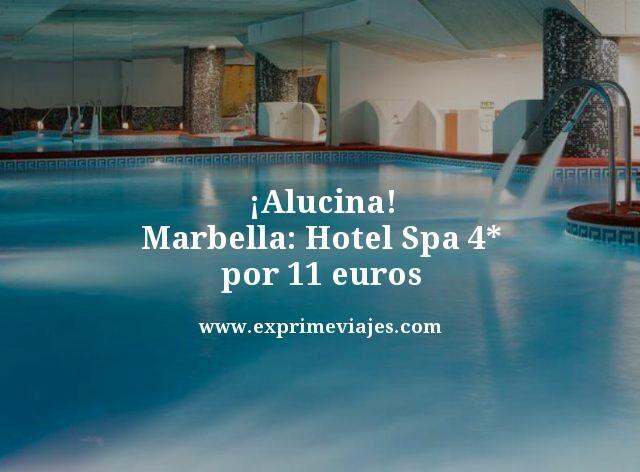 ¡ALUCINA! MARBELLA: HOTEL SPA 4* POR 11EUROS