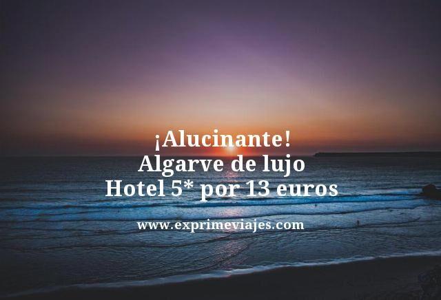 ¡ALUCINANTE! ALGARVE DE LUJO: HOTEL 5* POR 13EUROS