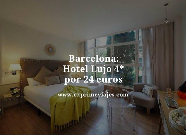 ¡WOW! BARCELONA: HOTEL LUJO 4* POR 24EUROS