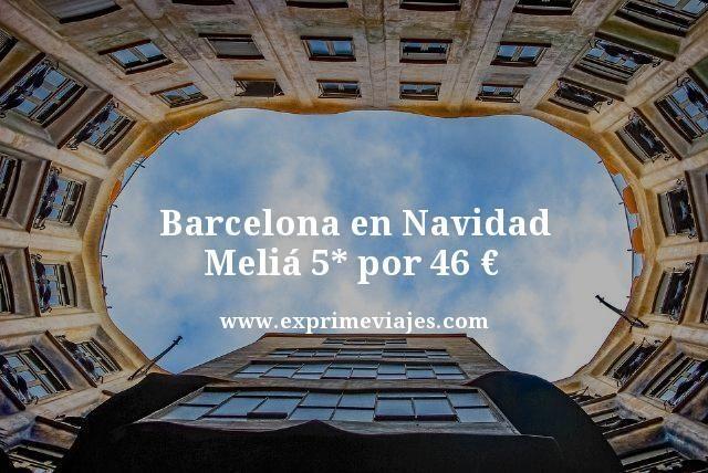 BARCELONA EN NAVIDAD: MELIÁ 5* POR 46EUROS