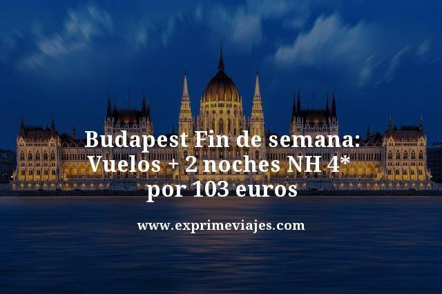 BUDAPEST FIN DE SEMANA: VUELOS + 2 NOCHES NH 4* POR 103EUROS