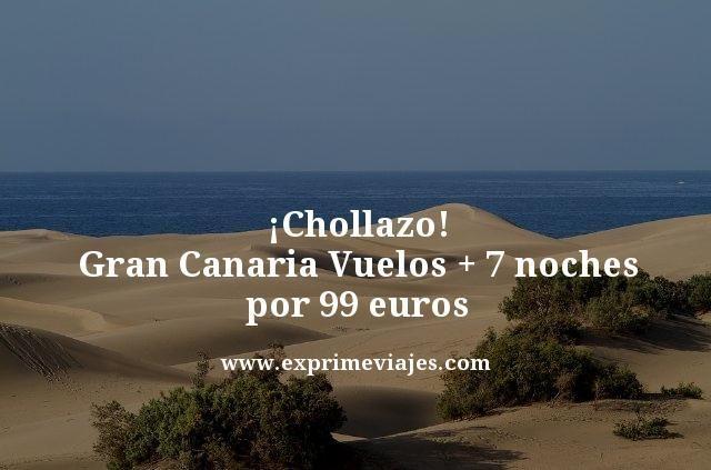 ¡CHOLLAZO! GRAN CANARIA: VUELOS + 7 NOCHES POR 99EUROS