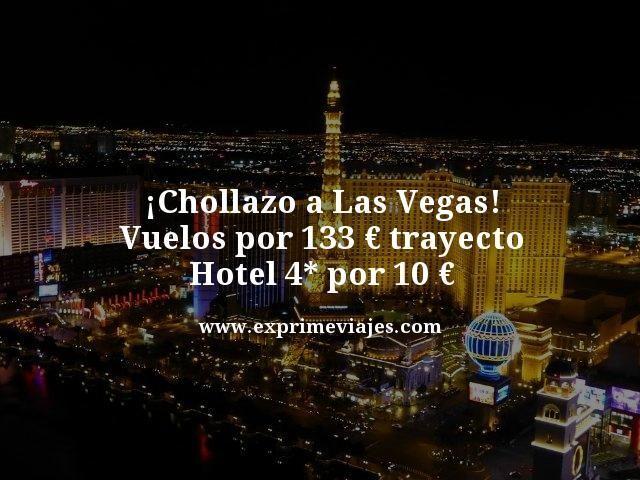 ¡CHOLLAZO! LAS VEGAS: VUELOS POR 133€ TRAYECTO; HOTEL 4* POR 10€