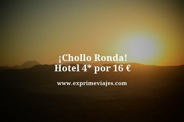 ¡CHOLLO! RONDA: HOTEL 4* POR 16EUROS