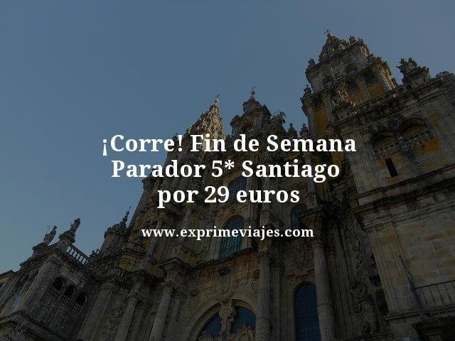 ¡CORRE! PARADOR 5* FIN DE SEMANA EN SANTIAGO POR 29EUROS