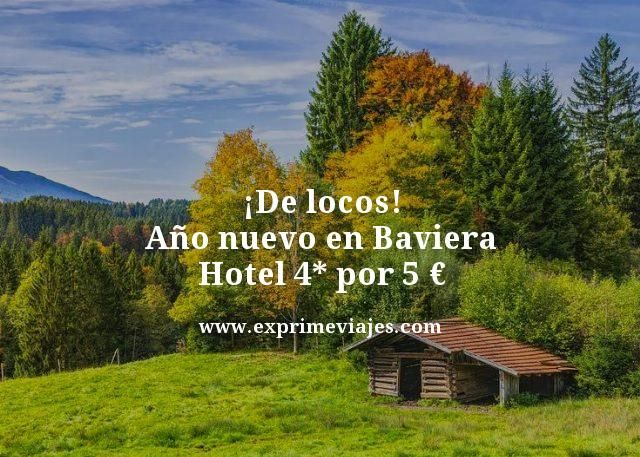 ¡DE LOCOS! AÑO NUEVO EN BAVIERA: HOTEL 4* POR 5EUROS