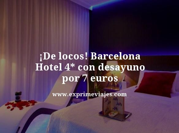¡DE LOCOS! HOTEL 4* EN BARCELONA POR 7EUROS (DESAYUNO INCLUIDO)