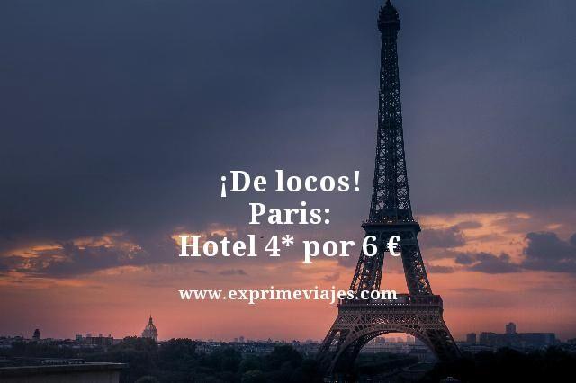 ¡DE LOCOS! PARIS: HOTEL 4* POR 6EUROS