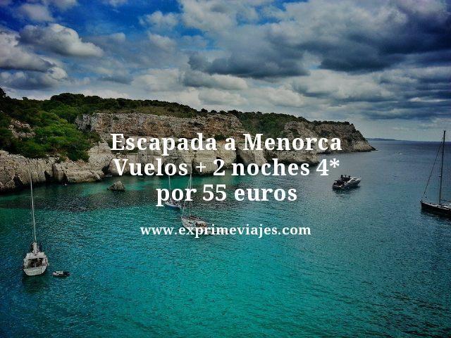 ESCAPADA MENORCA: VUELOS + 2 NOCHES 4* POR 55EUROS