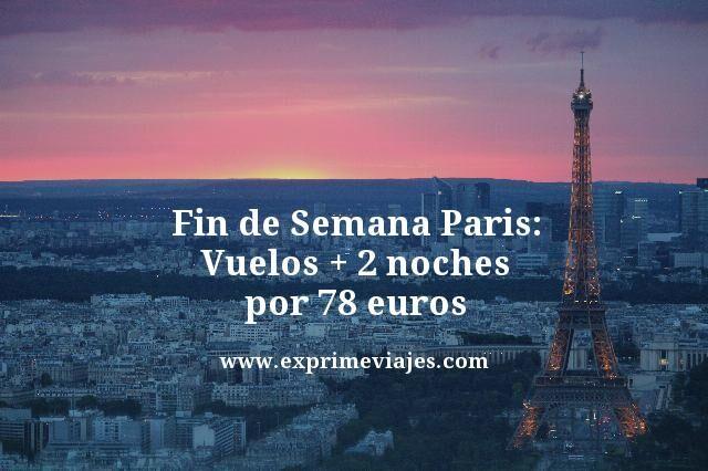 PARIS FIN DE SEMANA: VUELOS + 2 NOCHES POR 78EUROS